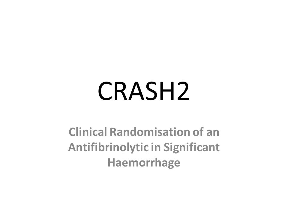 CRASH2 Clinical Randomisation of an Antifibrinolytic in Significant Haemorrhage