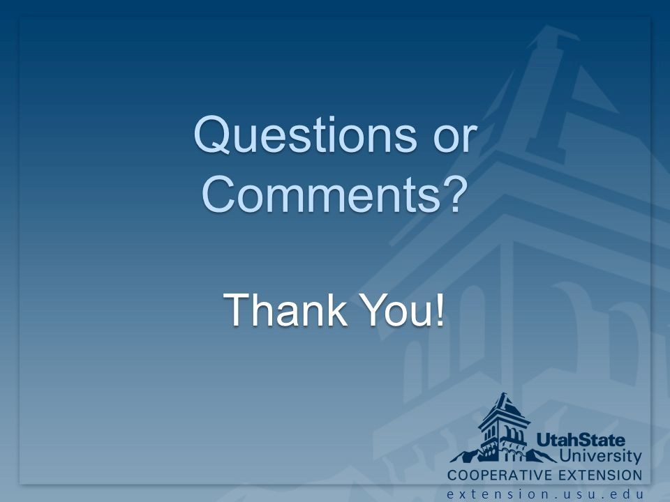 extension.usu.edu Questions or Comments? Thank You!