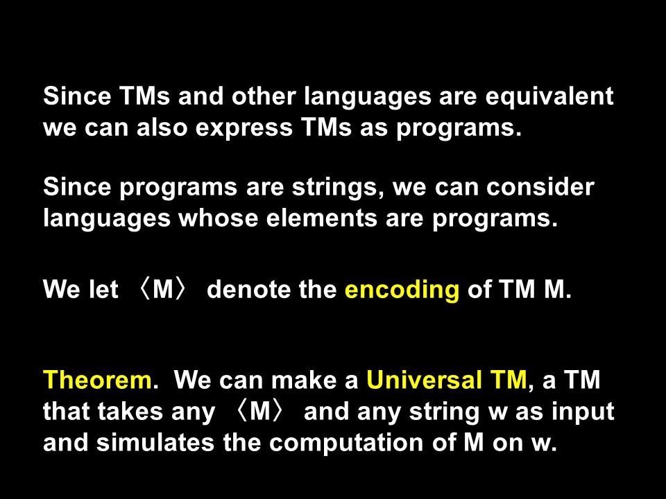 Since TMs and other languages are equivalent we can also express TMs as programs.