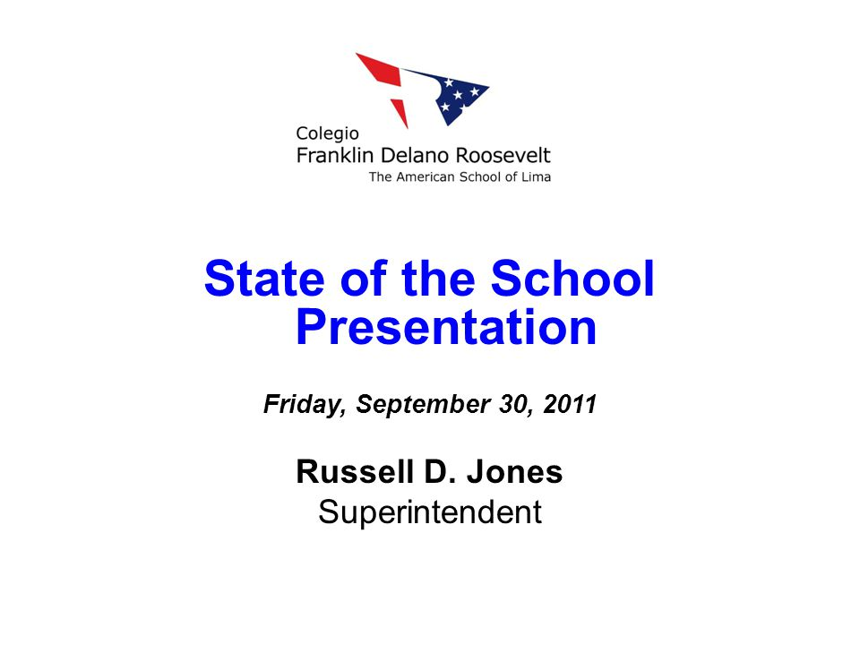 State of the School Presentation Friday, September 30, 2011 Russell D. Jones Superintendent
