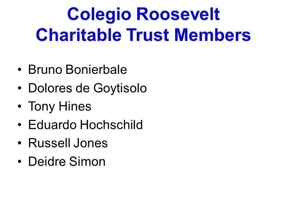 Colegio Roosevelt Charitable Trust Members Bruno Bonierbale Dolores de Goytisolo Tony Hines Eduardo Hochschild Russell Jones Deidre Simon