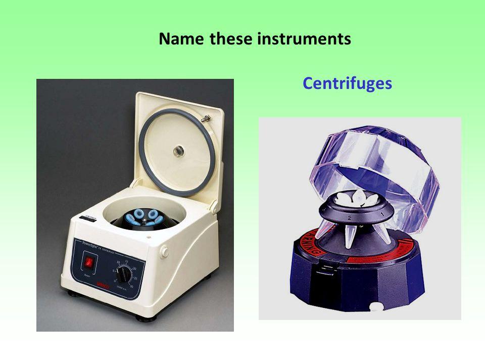 Name these instruments Centrifuges