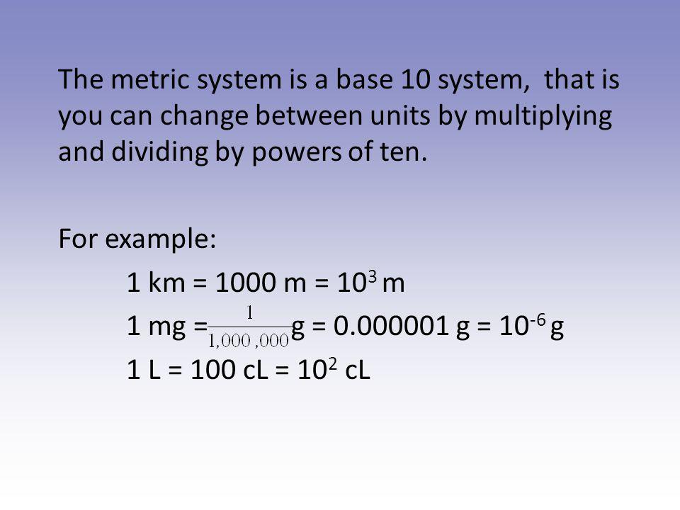 Sample Metric Conversion Problems 1 dg = ____ g0.1 4 mL = ____ cL 4 nm = ____ mm 6 m = ____ mm 7 g = ____ kg 3 g = ________  g 6000 0.40.007 0.000004 3,000,000