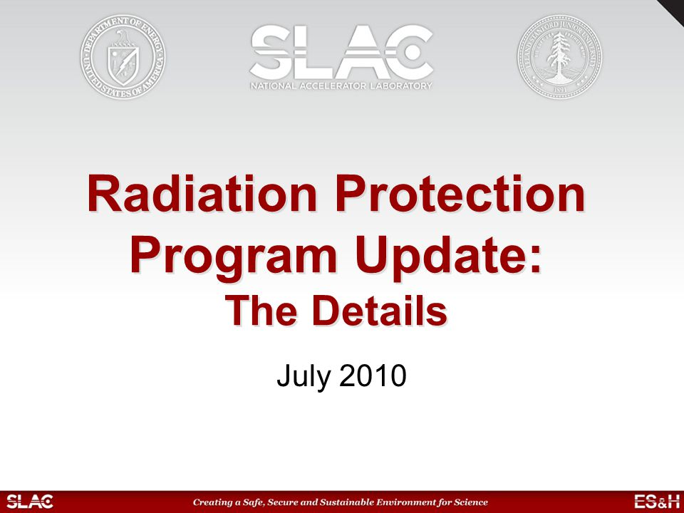 Update Topics Changes mandated by Title 10, Code of Federal Regulations, Part 835, Occupational Radiation Protection (10 CFR 835) How changes affect your work / dose Resources –Code of Federal Regulations –Federal Registers –Guidance Documents Additional improvements 2