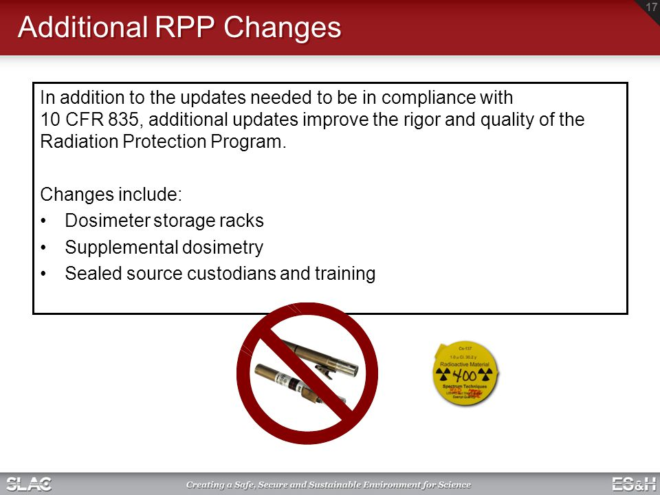 Additional RPP Changes In addition to the updates needed to be in compliance with 10 CFR 835, additional updates improve the rigor and quality of the