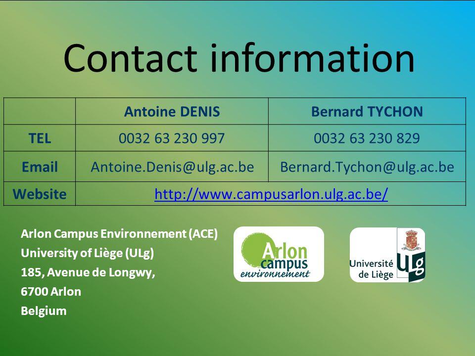 Contact information Arlon Campus Environnement (ACE) University of Liège (ULg) 185, Avenue de Longwy, 6700 Arlon Belgium Antoine DENISBernard TYCHON TEL0032 63 230 9970032 63 230 829 EmailAntoine.Denis@ulg.ac.beBernard.Tychon@ulg.ac.be Websitehttp://www.campusarlon.ulg.ac.be/