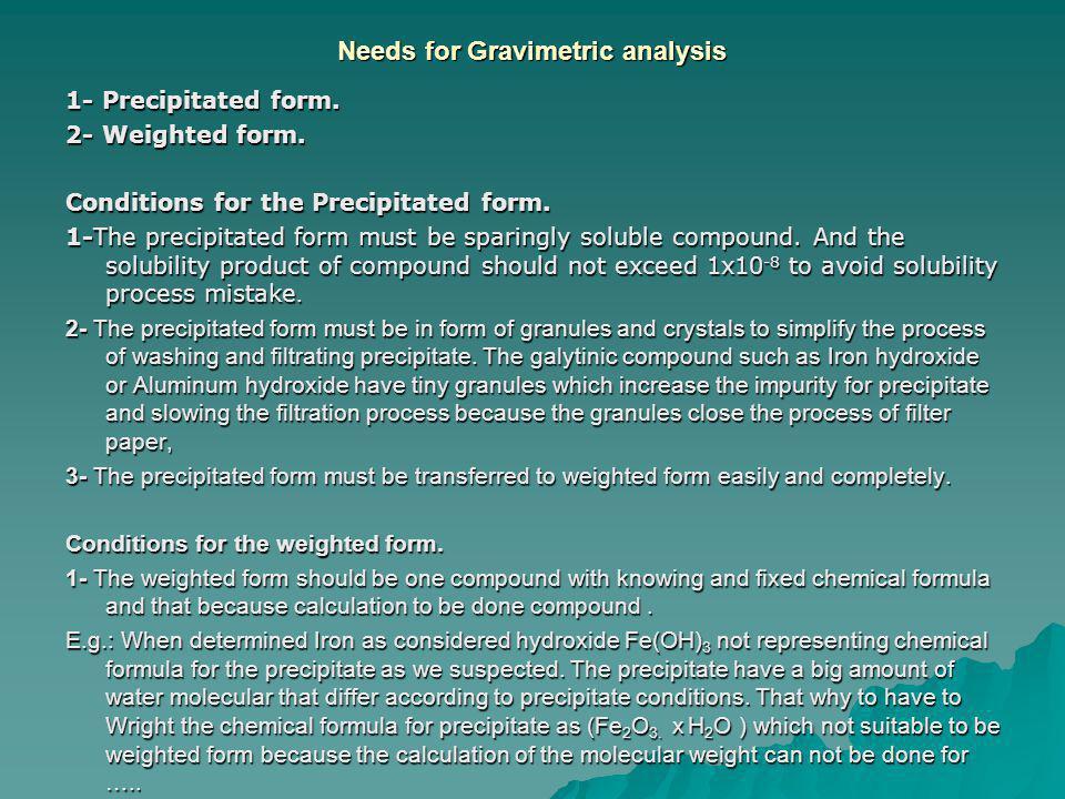 Needs for Gravimetric analysis 1- Precipitated form.