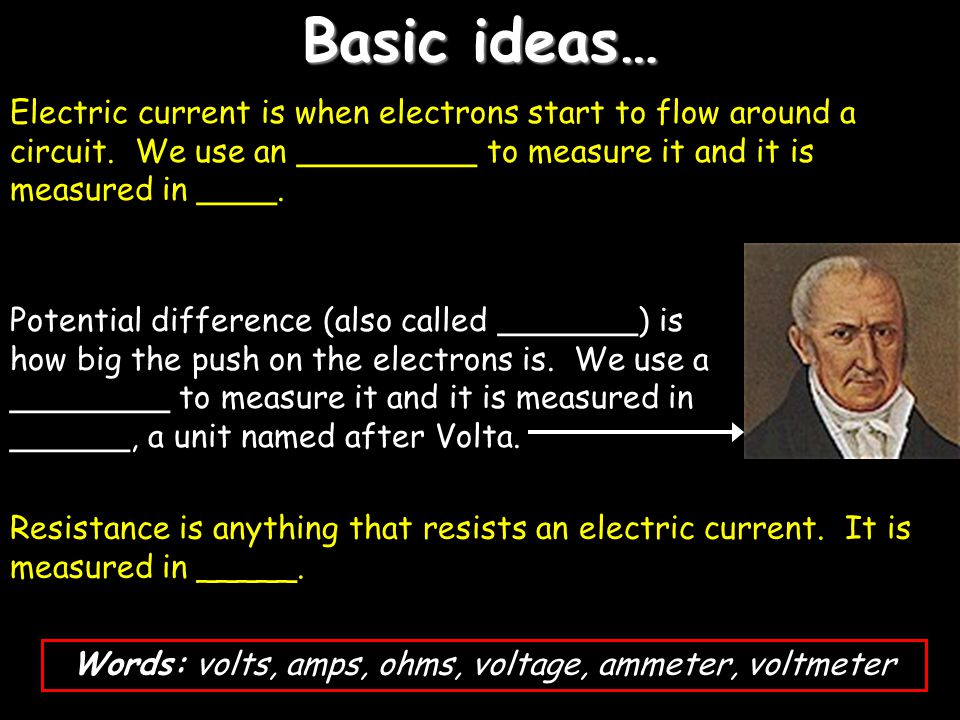 Basic ideas… Electric current is when electrons start to flow around a circuit.