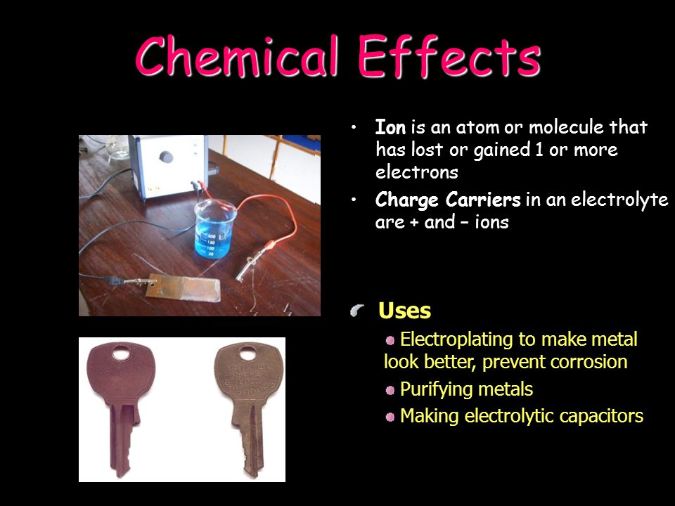 Chemical Effects of an Electric Current Electrolysis is the chemical effect of an electric current Voltameter consists of electrodes, an electrolyte a