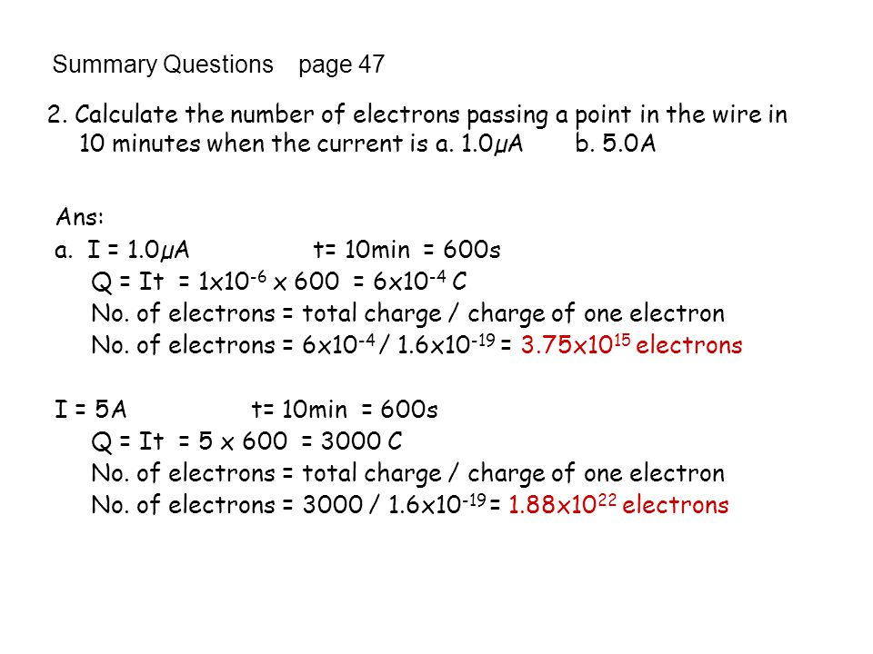 Summary Question 1.a. The current in a certain wire is 0.35A. Calculate the charge passing a point in the wire i. in 10 s, ii in 10 min. b. Calculate