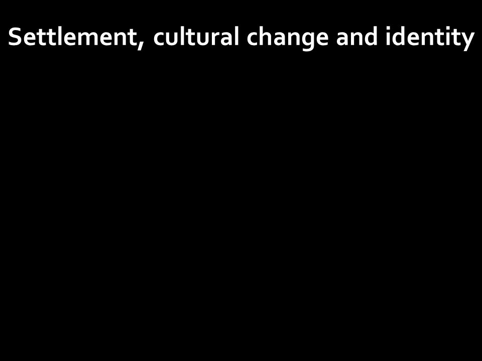 Settlement, cultural change and identity