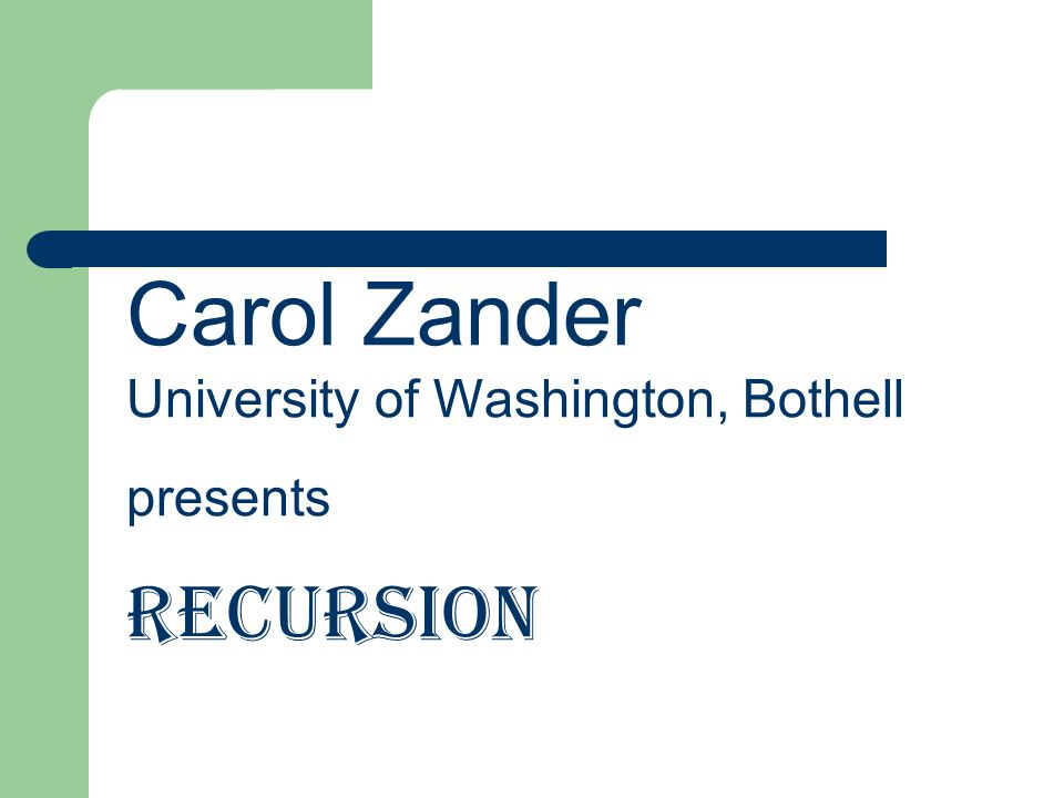 Carol Zander University of Washington, Bothell presents Recursion