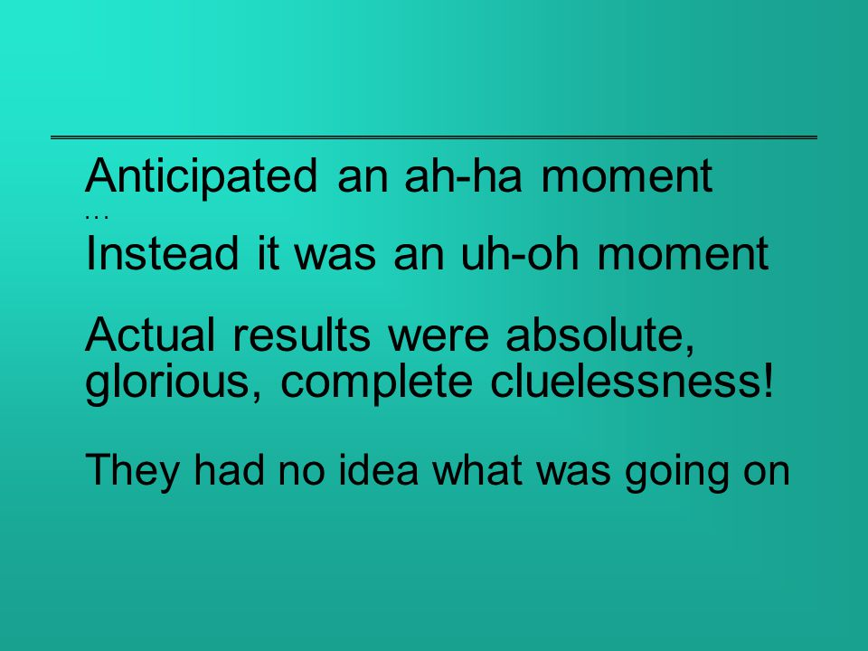 Anticipated an ah-ha moment...