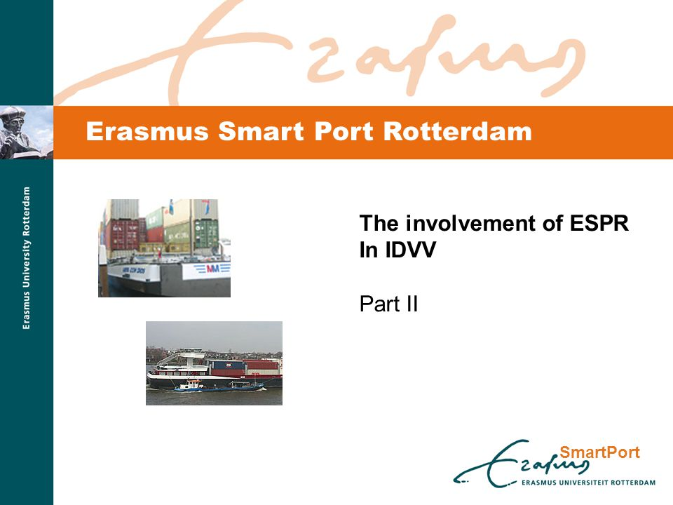 SmartPort Erasmus Smart Port Rotterdam The involvement of ESPR In IDVV Part II