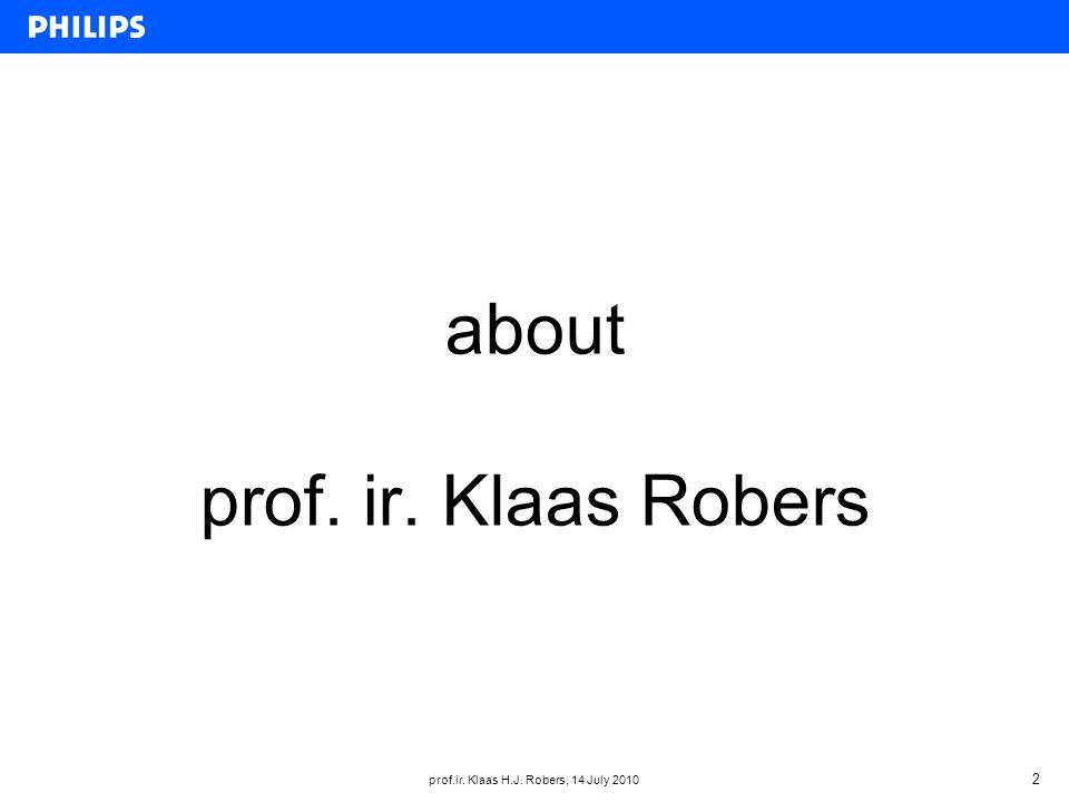 prof.ir. Klaas H.J. Robers, 14 July 2010 2 about prof. ir. Klaas Robers