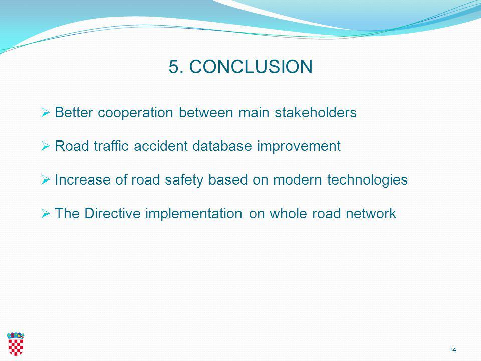 5. CONCLUSION  Better cooperation between main stakeholders  Road traffic accident database improvement  Increase of road safety based on modern te