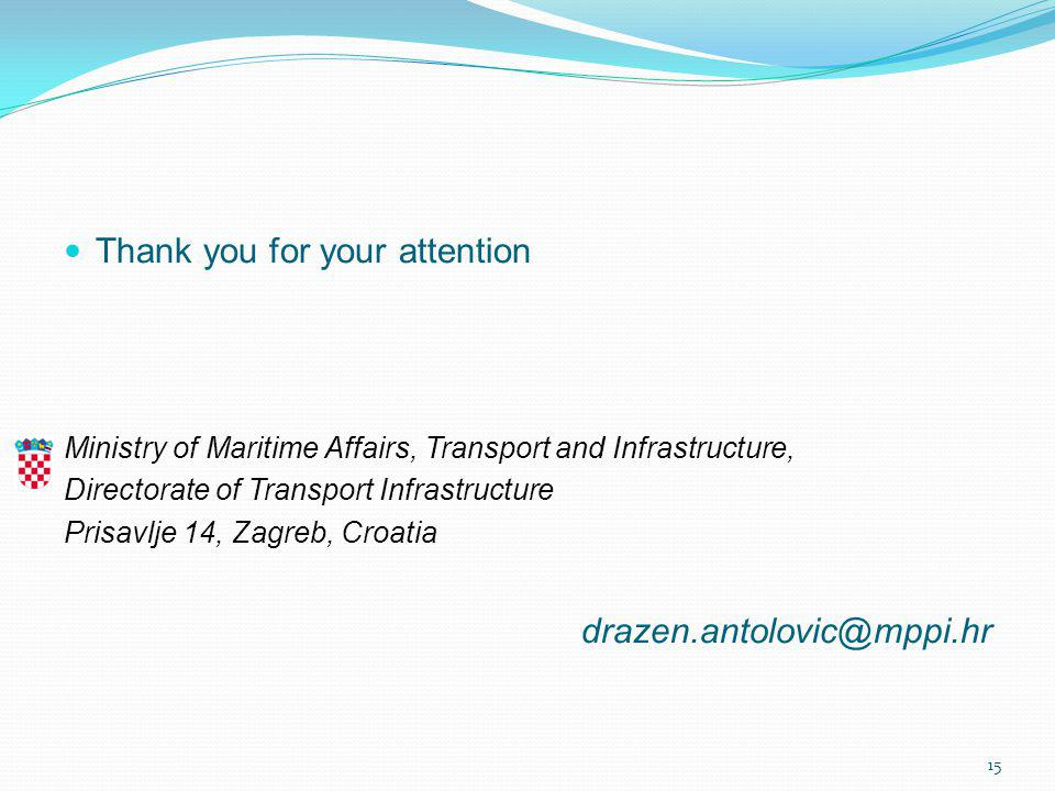 Thank you for your attention Ministry of Maritime Affairs, Transport and Infrastructure, Directorate of Transport Infrastructure Prisavlje 14, Zagreb, Croatia drazen.antolovic@mppi.hr 15