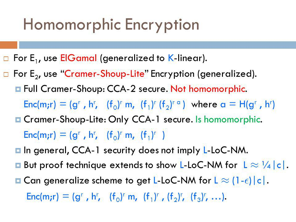 Homomorphic Encryption  For E 1, use ElGamal (generalized to K-linear).