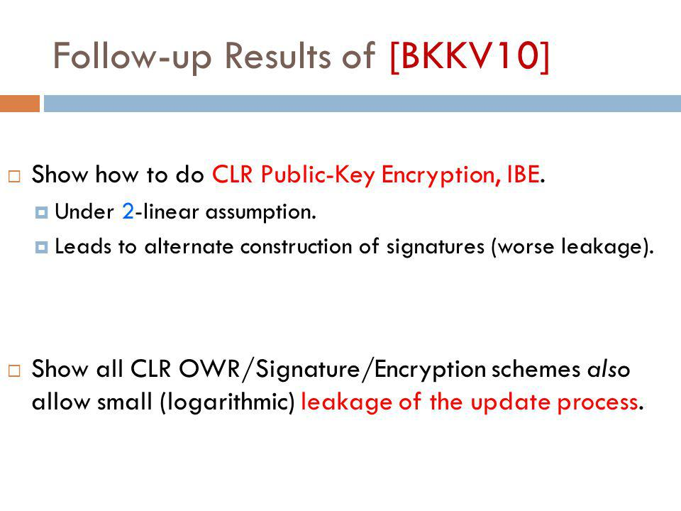 Follow-up Results of [BKKV10]  Show how to do CLR Public-Key Encryption, IBE.