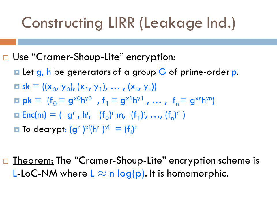  Use Cramer-Shoup-Lite encryption:  Let g, h be generators of a group G of prime-order p.