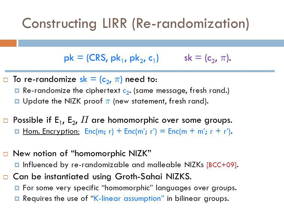 Constructing LIRR (Re-randomization)  To re-randomize sk = (c 2, ¼ ) need to:  Re-randomize the ciphertext c 2.