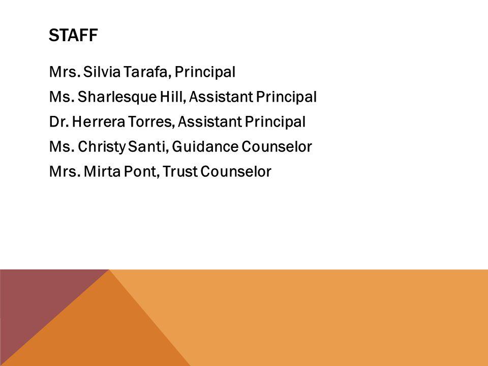 STAFF Mrs. Silvia Tarafa, Principal Ms. Sharlesque Hill, Assistant Principal Dr.