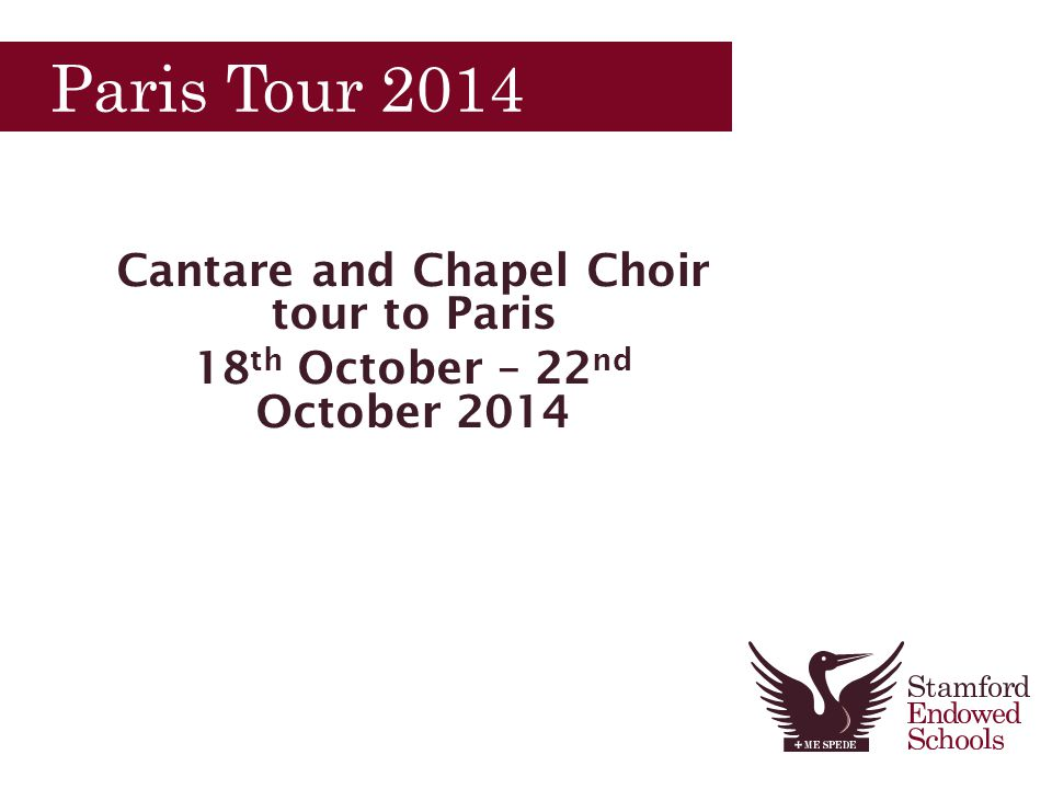 Paris Tour 2014 Cantare and Chapel Choir tour to Paris 18 th October – 22 nd October 2014