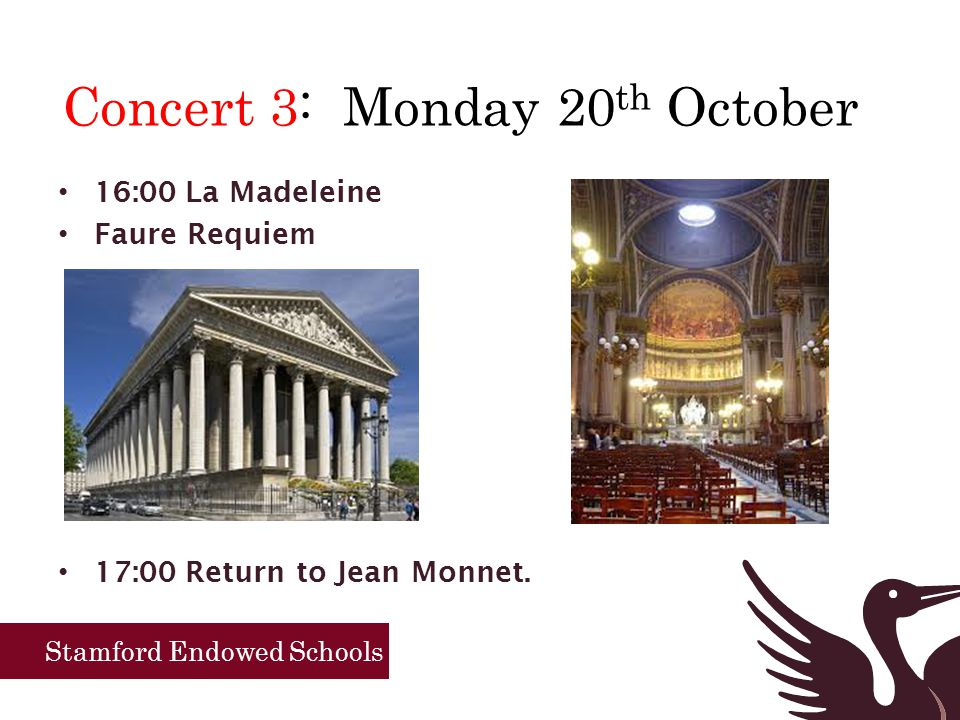 Stamford Endowed Schools Concert 3: Monday 20 th October 16:00 La Madeleine Faure Requiem 17:00 Return to Jean Monnet.