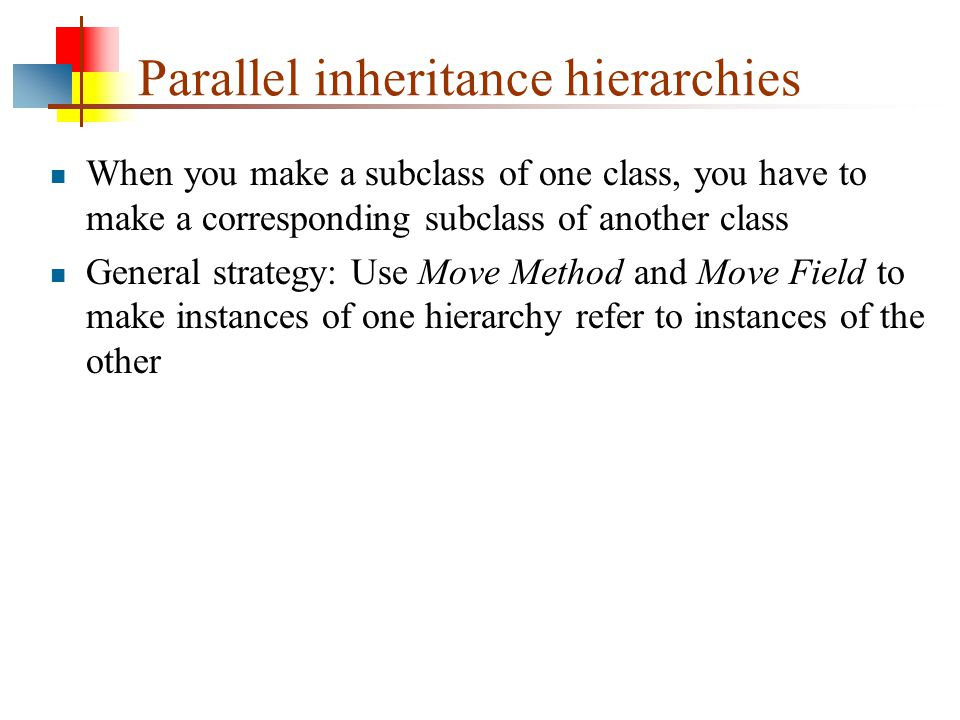 Lazy class Small classes are fine, but sometimes a class just doesn't do enough If a class is very similar to its superclass, you can try to use Collapse Hierarchy to merge the two classes Eliminate the subclass by using Pull Up Field and Pull Up Method; or, Eliminate the superclass by using Push Down Field and Push Down Method If a class just isn't doing very much, move all its features into another class with Move Field and Move Method