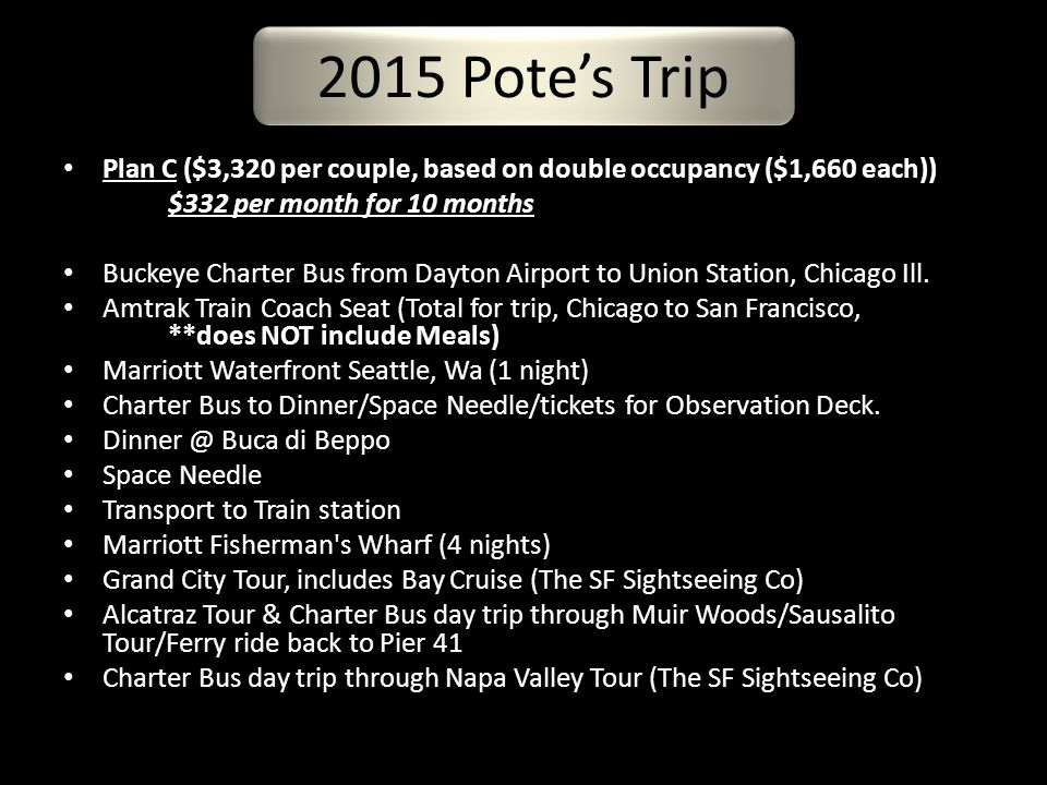 Plan C ($3,320 per couple, based on double occupancy ($1,660 each)) $332 per month for 10 months Buckeye Charter Bus from Dayton Airport to Union Station, Chicago Ill.