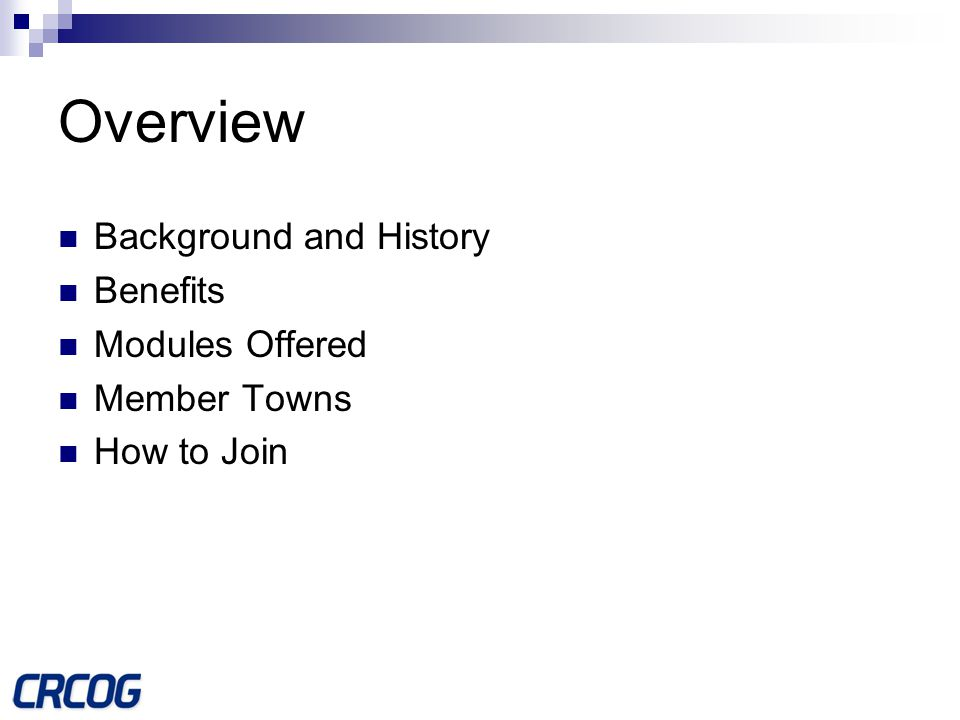Overview Background and History Benefits Modules Offered Member Towns How to Join