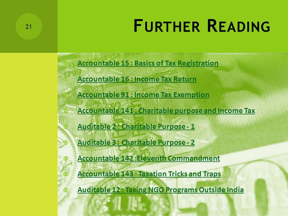F URTHER R EADING  Accountable 15 : Basics of Tax Registration Accountable 15 : Basics of Tax Registration  Accountable 16 : Income Tax Return Accou