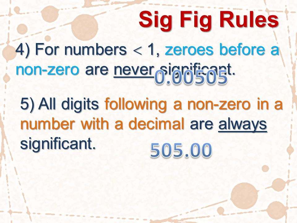 Sig Fig Rules 4) For numbers  1, zeroes before a non-zero are never significant.