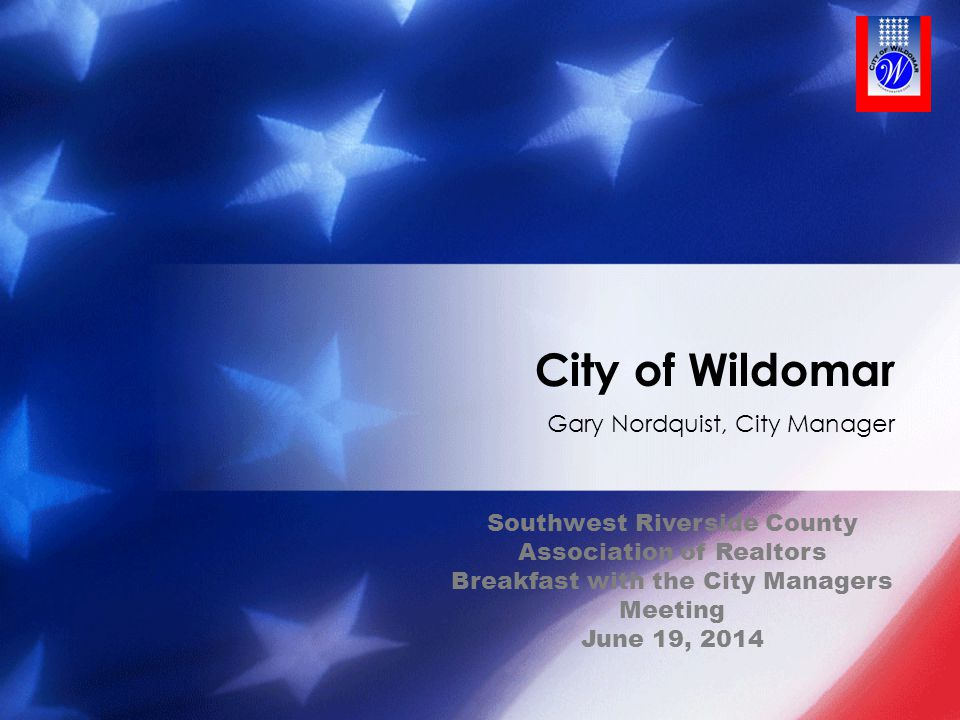 City of Wildomar Enjoying Year 6 − 1886 & 2008 We Are Open − William, Donald and Margret We Are Growing − From Agricultural, Hotel and Rail Stop − To City of 50,000 2