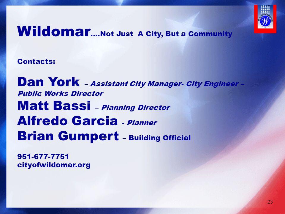 23 Wildomar ….Not Just A City, But a Community Contacts: Dan York – Assistant City Manager- City Engineer – Public Works Director Matt Bassi – Plannin