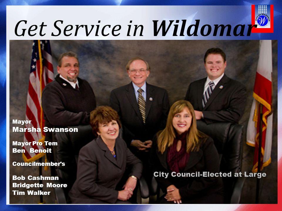 Get Service in Wildomar Mayor Marsha Swanson Mayor Pro Tem Ben Benoit Councilmember's Bob Cashman Bridgette Moore Tim Walker 4 City Council-Elected at