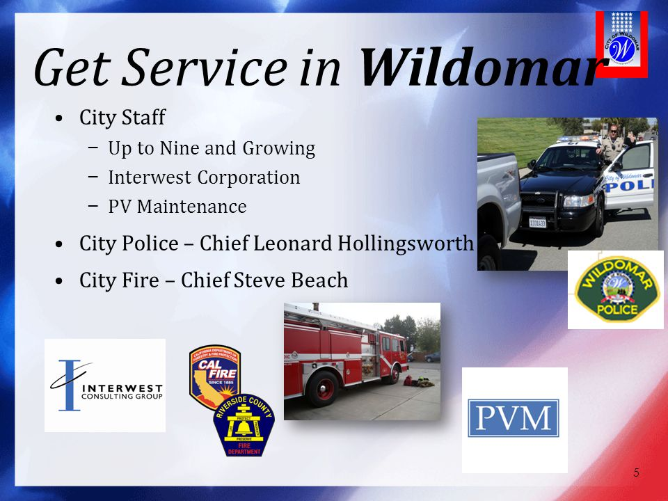 Get Service in Wildomar City Staff − Up to Nine and Growing − Interwest Corporation − PV Maintenance City Police – Chief Leonard Hollingsworth City Fi