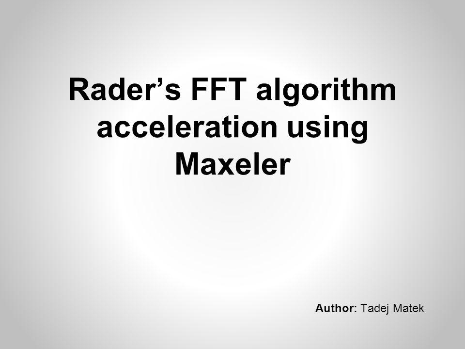 Rader's FFT algorithm acceleration using Maxeler Author: Tadej Matek