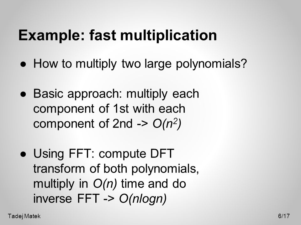 Example: fast multiplication ●How to multiply two large polynomials.