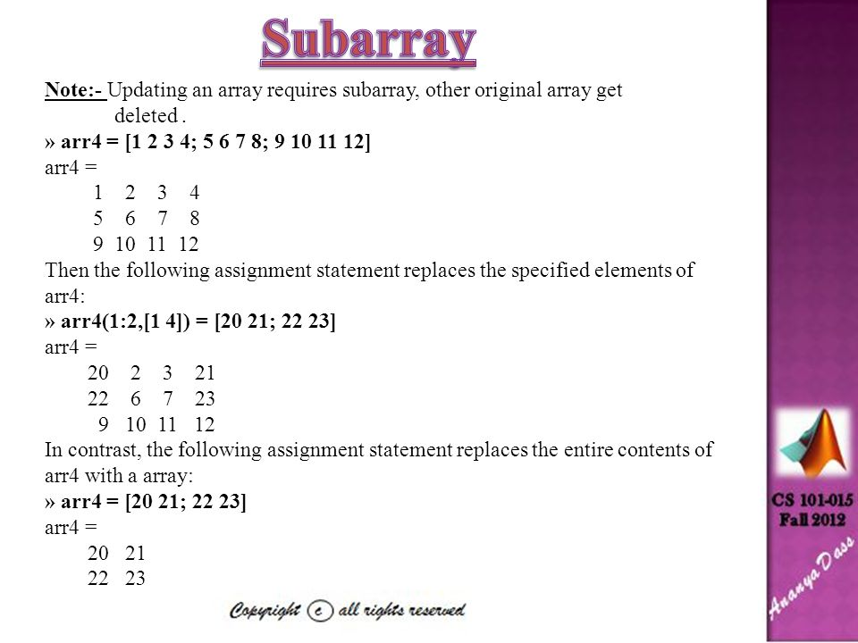 Using Subarray in the left hand side to assign Scalar A scalar value on the right-hand side of an assignment statement always matches the shape specified on the left-hand side.