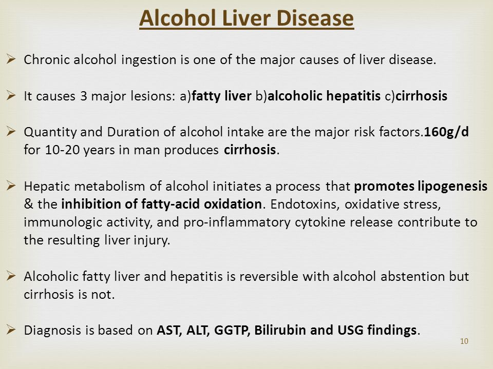10 Alcohol Liver Disease  Chronic alcohol ingestion is one of the major causes of liver disease.