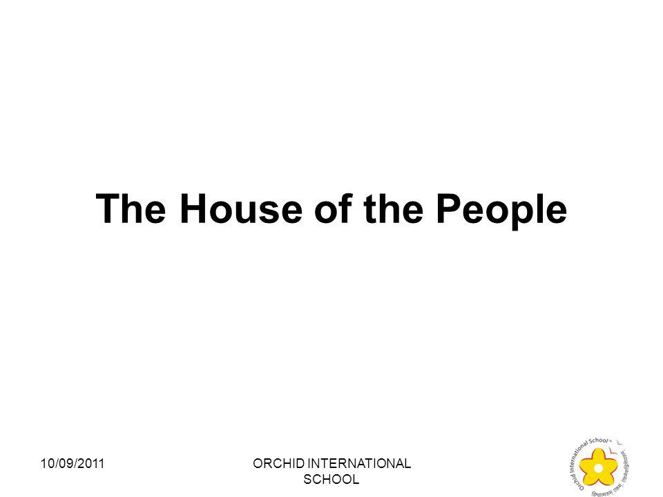 The Lok Sabha is also known as: 1.Council of states 2.The Upper House 3.The House of the People 4.Parliament 10/09/2011ORCHID INTERNATIONAL SCHOOL