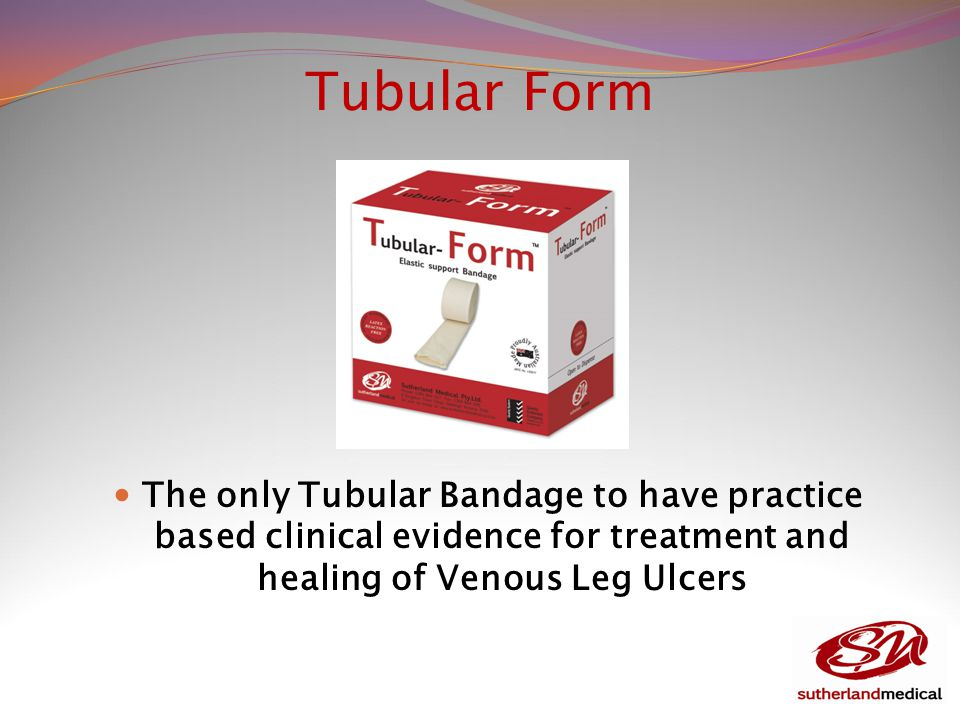 Tubular Form The only Tubular Bandage to have practice based clinical evidence for treatment and healing of Venous Leg Ulcers