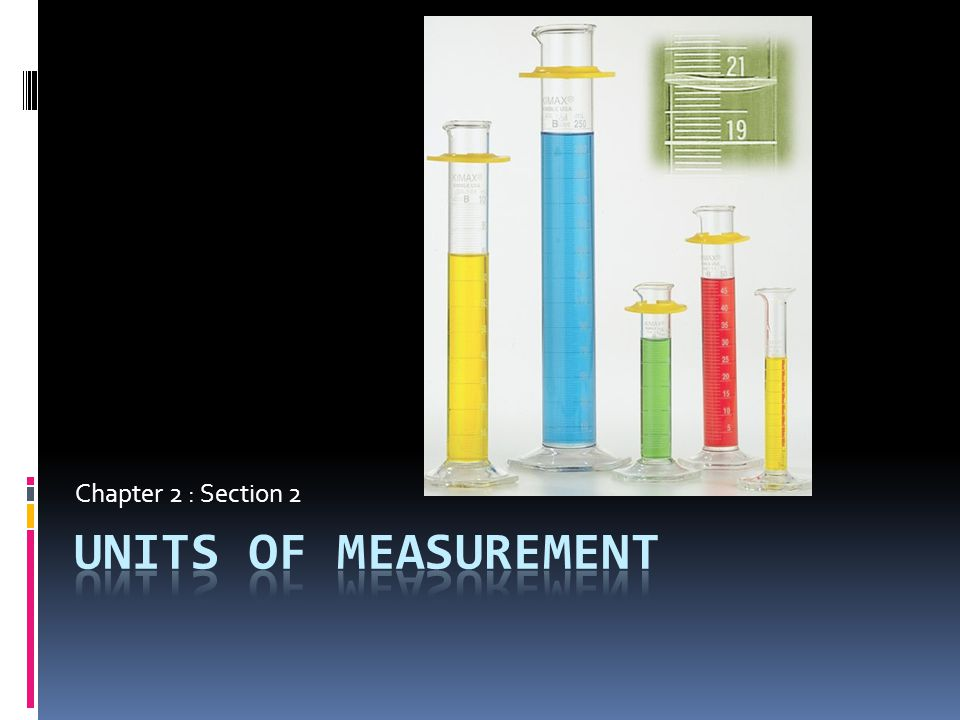 Objectives  Distinguish between a quantity, a unit, and a measurement standard  Name SI units for length, mass, time, volume, and density  Distinguish between mass and weight  Perform density calculations  Transform a statement of equality to a conversion factor