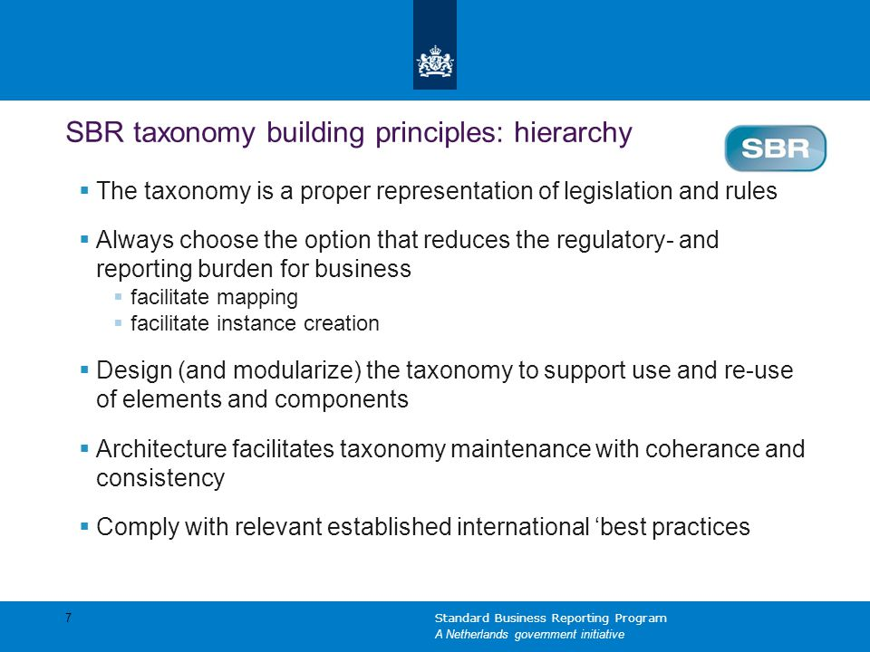 7 SBR taxonomy building principles: hierarchy  The taxonomy is a proper representation of legislation and rules  Always choose the option that reduc