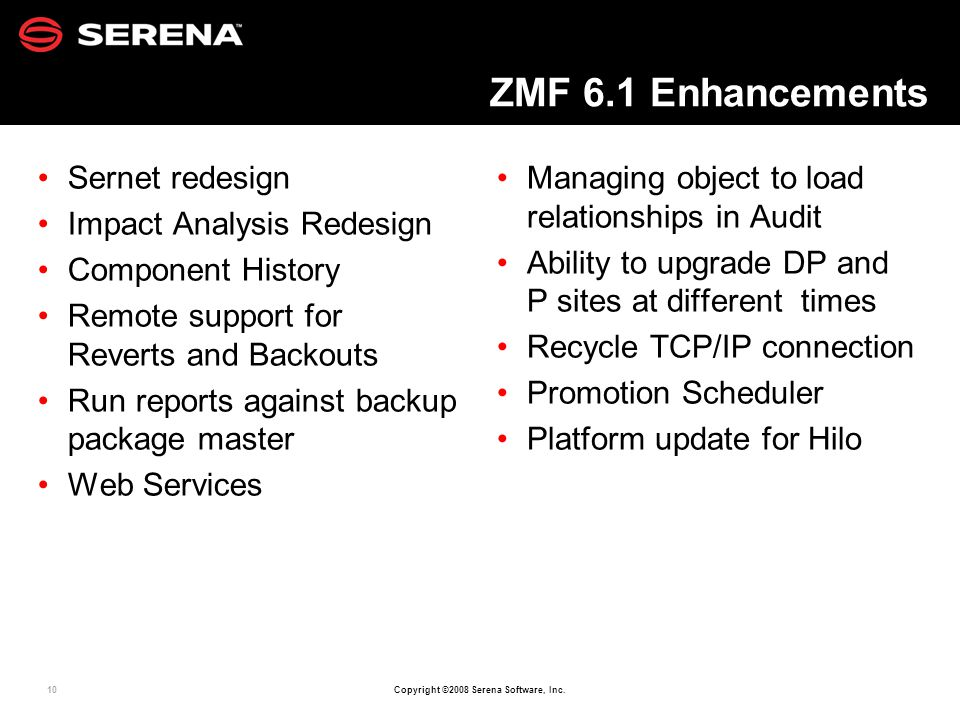 10 Copyright ©2008 Serena Software, Inc. ZMF 6.1 Enhancements Sernet redesign Impact Analysis Redesign Component History Remote support for Reverts an