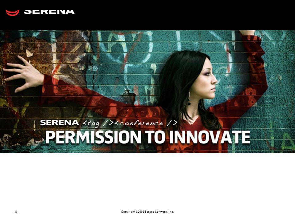 25 Copyright ©2008 Serena Software, Inc. Questions