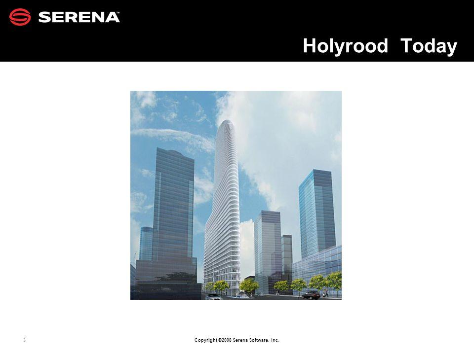 3 Copyright ©2008 Serena Software, Inc. Holyrood Today