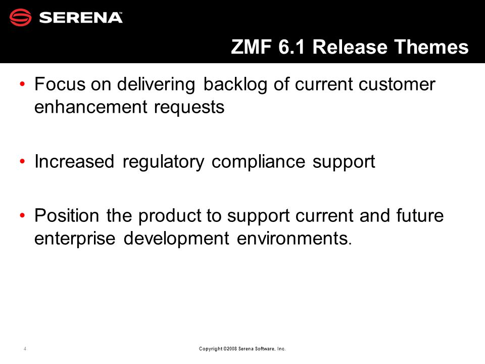 4 Copyright ©2008 Serena Software, Inc. ZMF 6.1 Release Themes Focus on delivering backlog of current customer enhancement requests Increased regulato