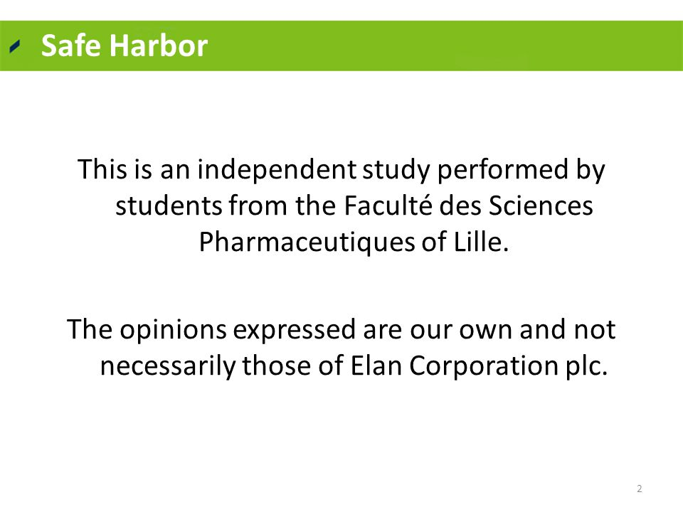 Safe Harbor This is an independent study performed by students from the Faculté des Sciences Pharmaceutiques of Lille. The opinions expressed are our